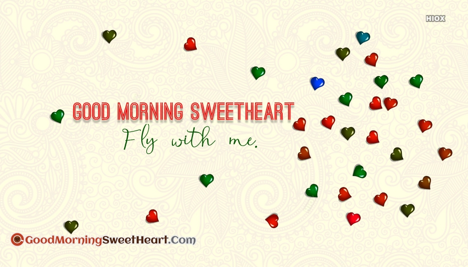 Fly With Me. Good Morning Sweetheart.