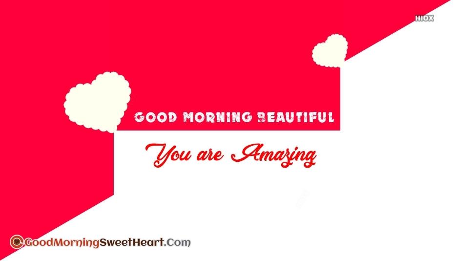 Good Morning Beautiful You Are Amazing