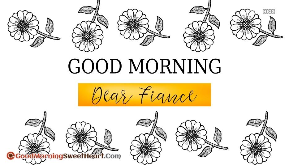 Good Morning Dear Fiance