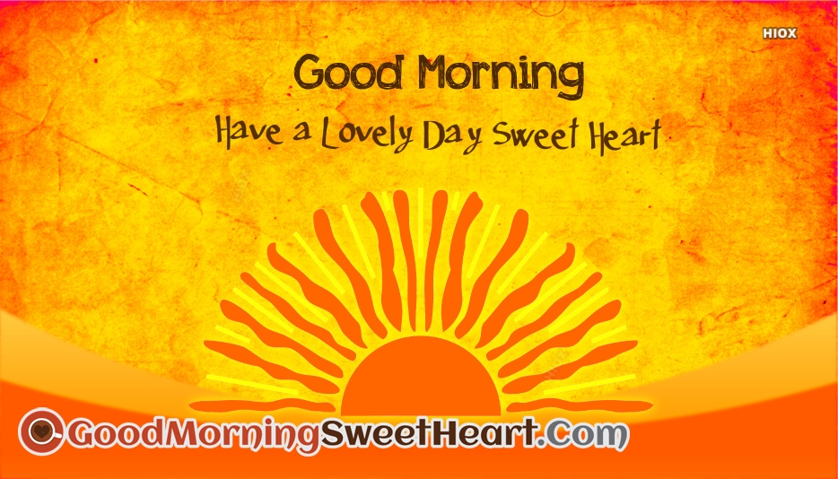 Good Morning... Have A Lovely Day Sweetheart