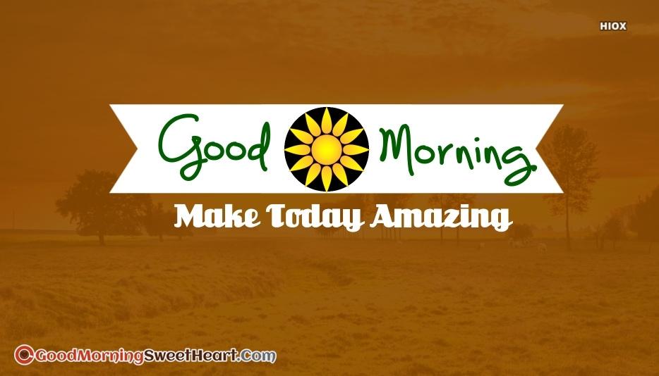 Good Morning Make Today Amazing