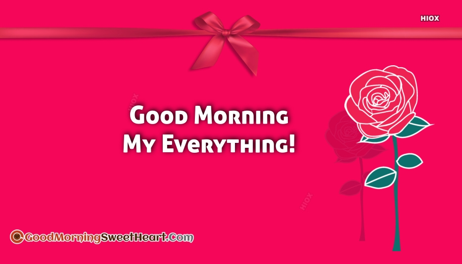 Good Morning My Everything!