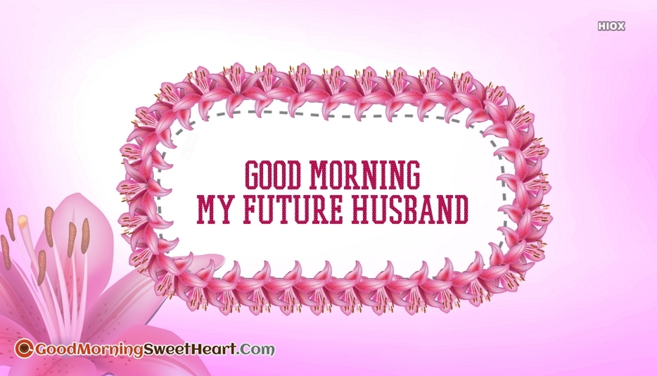 Good Morning My Future Husband