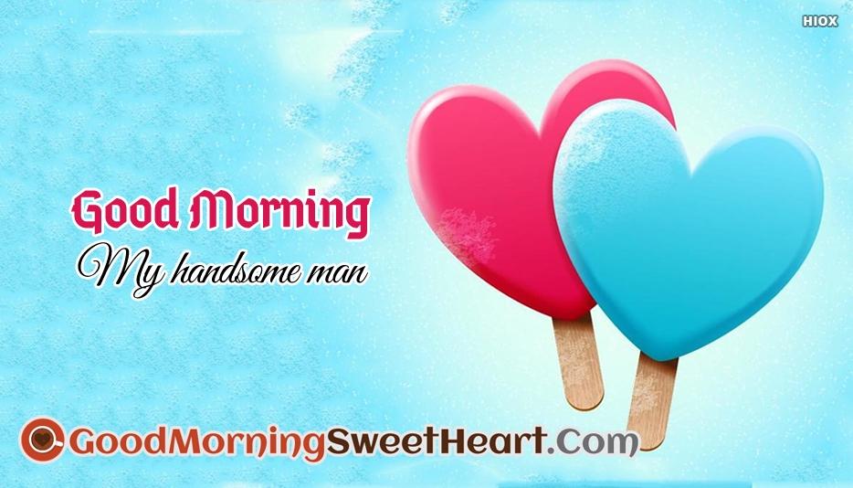 Good Morning Handsome Message
