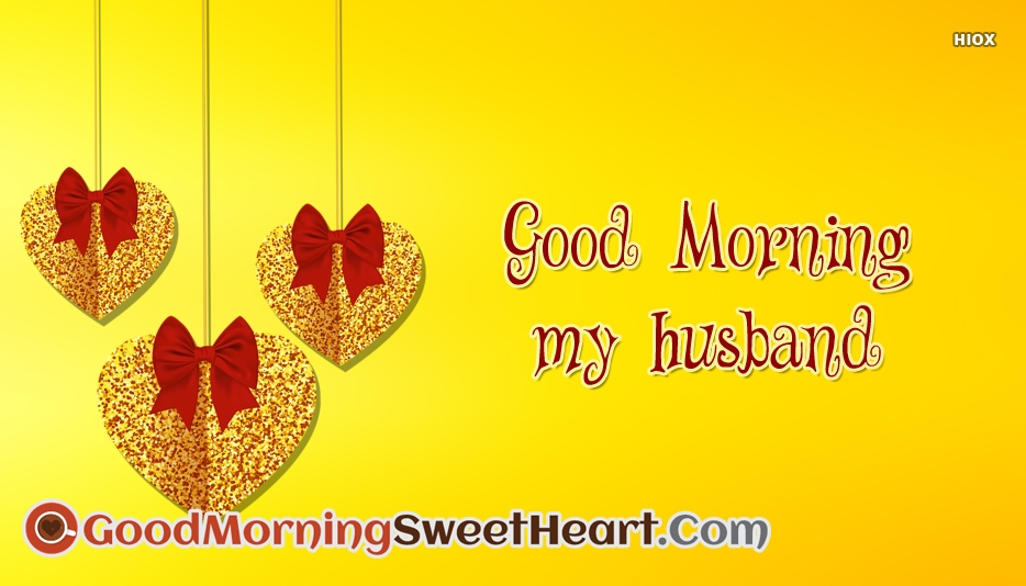 Good Morning My Husband At Goodmorningsweetheartcom