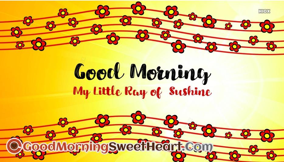 Good Morning My Little Ray Of Sunshine