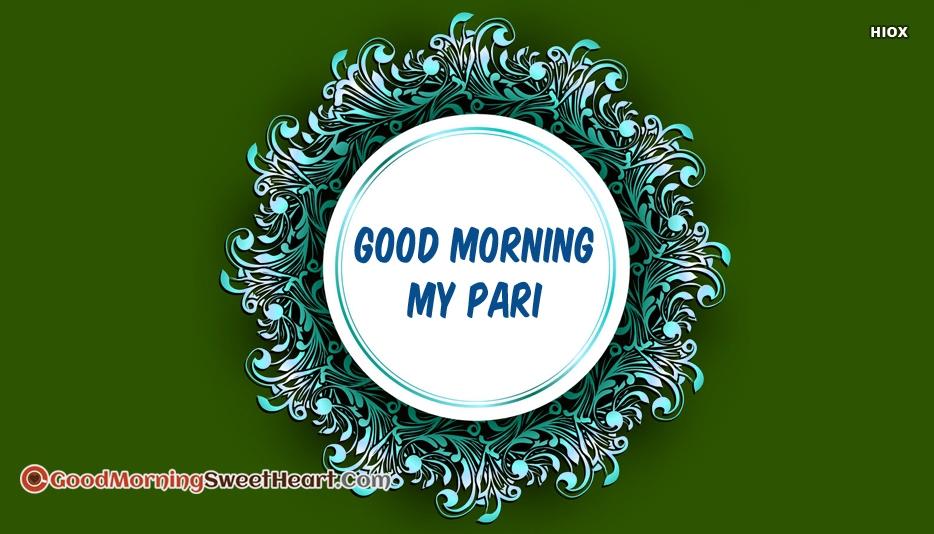 Good Morning My Pari