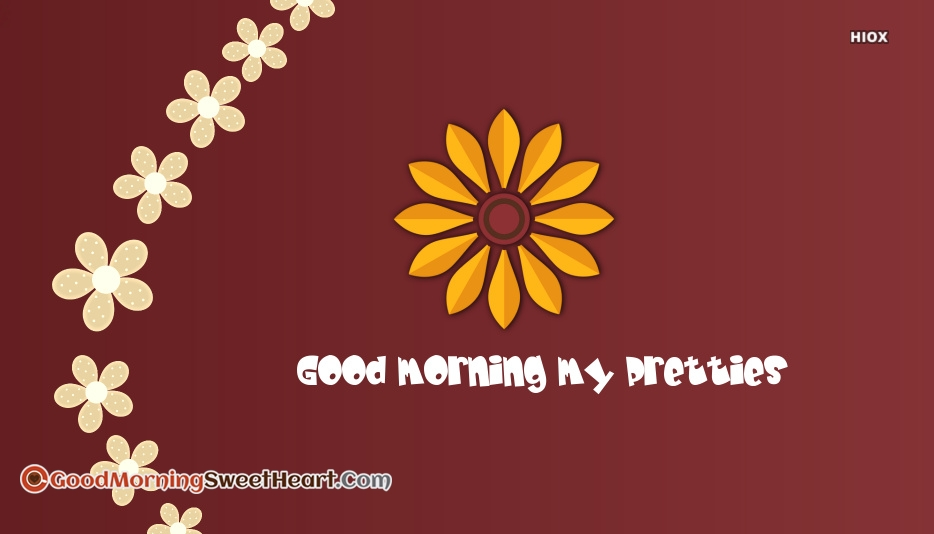 Good Morning My Pretties