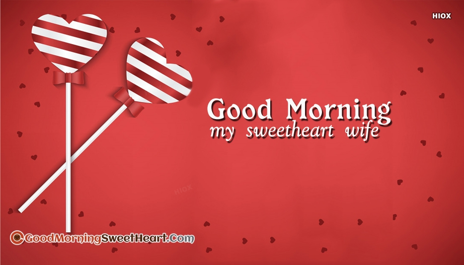 Good Morning My Sweetheart Wife At Goodmorningsweetheartcom