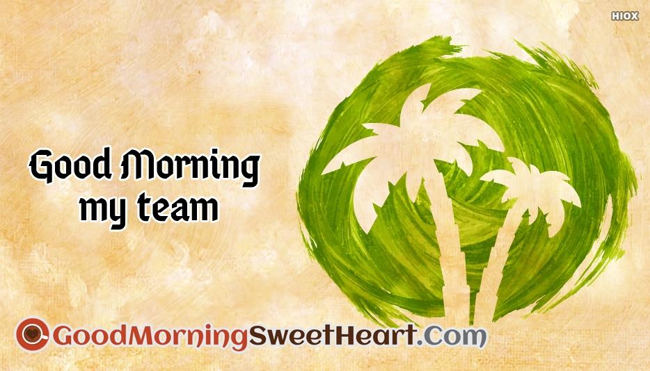 Good Morning My Team
