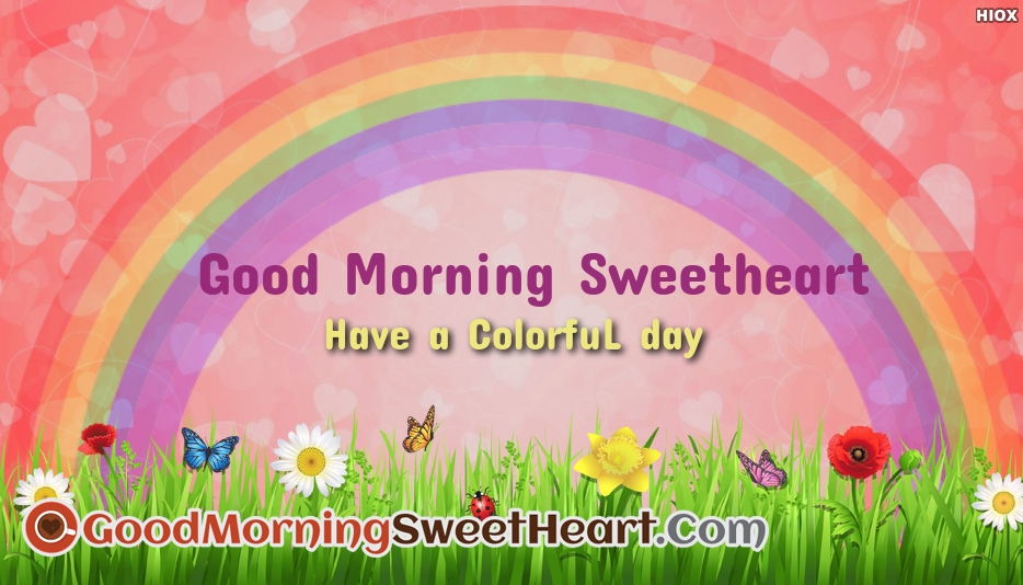 Good Morning Sweet Heart.. Have A Colorful Day