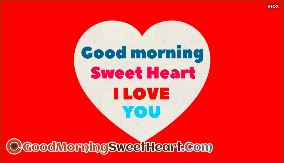 Good Morning, Sweet Heart I Love You!