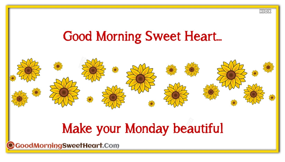 Good Morning Sweet Heart... Make Your Monday Beautiful