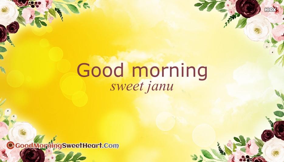 Good Morning Sweet Janu