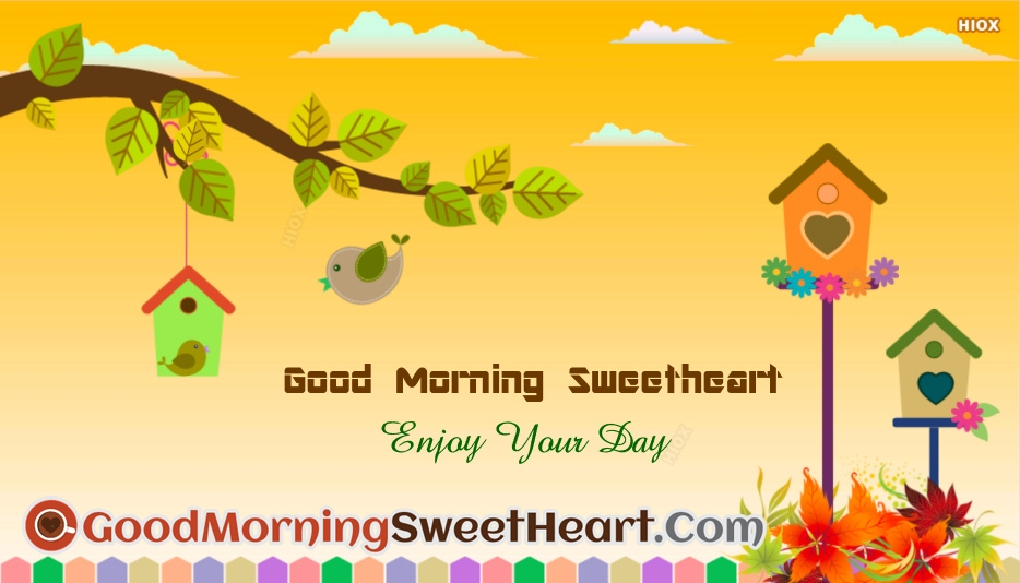 Good Morning Sweetheart. Enjoy Your Day