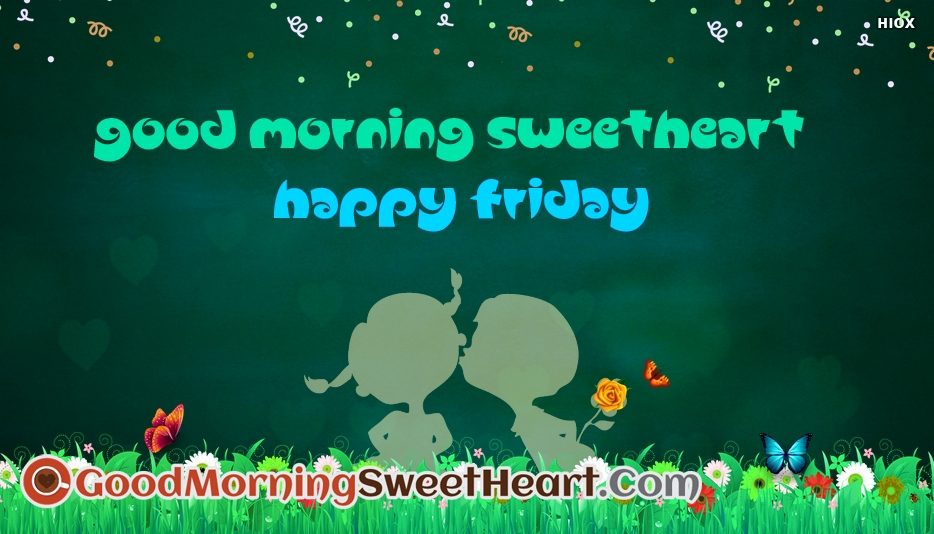 Good Morning Sweetheart Happy Friday