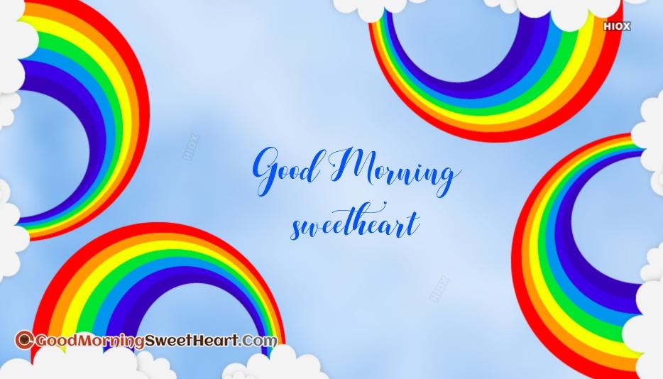 Good Morning Sweetheart Rainbow