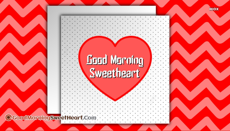 Good Morning To Your Sweetheart