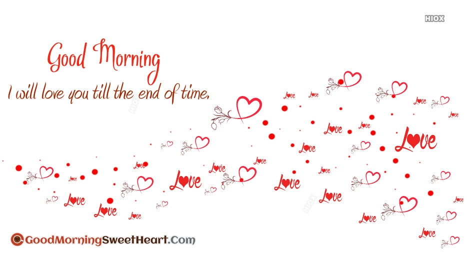 I Will Love You Till The End Of Time. Good Morning