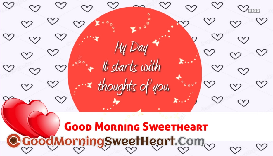 My Day: It Starts With Thoughts Of You. Good Morning Sweetheart