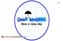 Good Morning Have A Rainy Day