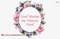 Good Morning My Gorgeous Friend