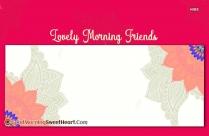 Lovely Morning Friends