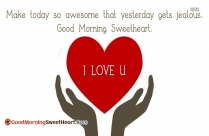 Make Today So Awesome That Yesterday Gets Jealous. Good Morning Sweetheart
