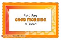 Very Very Good Morning My Friend