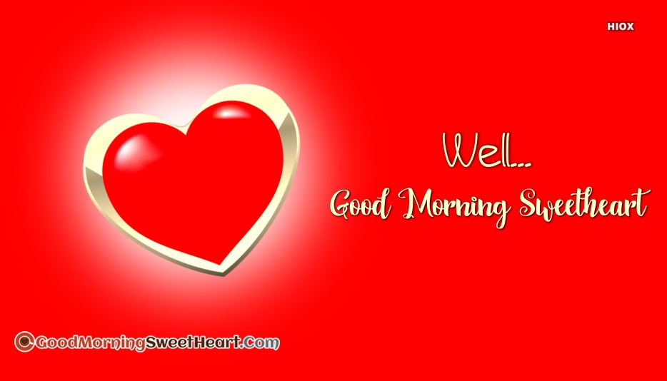 Well, Good Morning Sweetheart...
